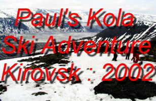 Come and join Paul from Duisburg in Germany on his Skiing Adventure at the Kirovsk Ski-Station during Spring 2002